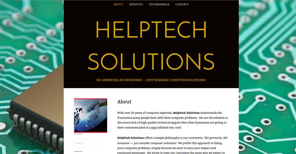 HelpTech Solutions - a website that gives it's prospective clients an easy way to navigate and find the information they're looking for without getting lost in too much 'clutter'. Another clean and practical was of achieving your online presence without spending a fortune.